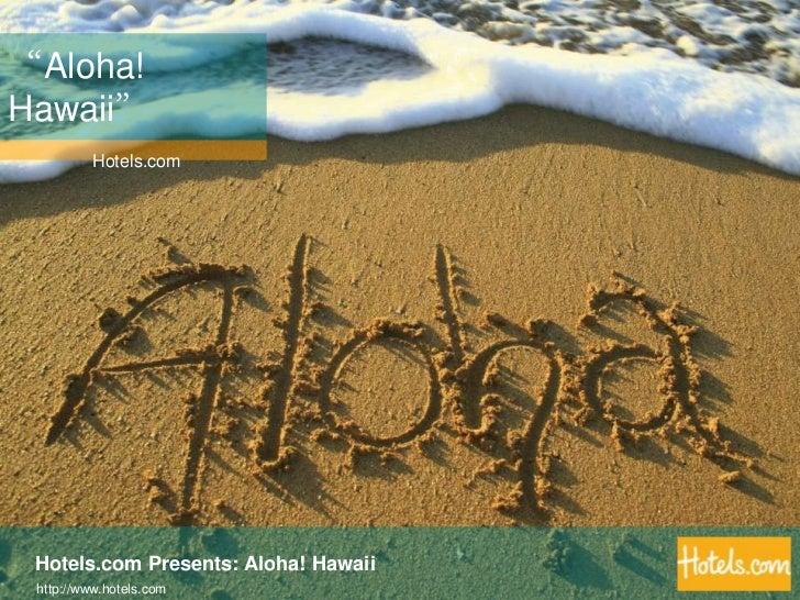 """Aloha! Hawaii""<br />Hotels.com<br />Hotels.com Presents: Aloha! Hawaii<br />http://www.hotels.com<br />"