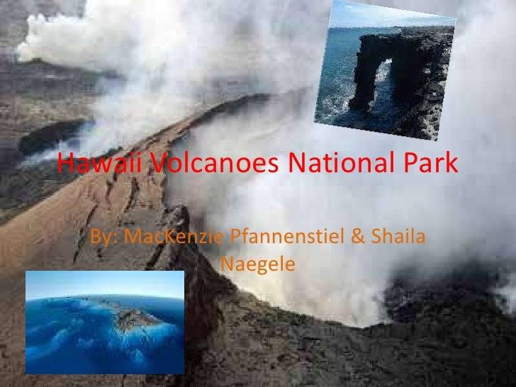 Hawaii Volcanoes National Park<br />By: MacKenzie Pfannenstiel & Shaila Naegele <br />