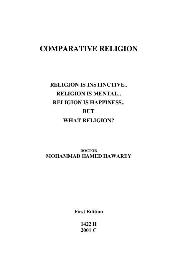COMPARATIVE RELIGION RELIGION IS INSTINCTIVE.. RELIGION IS MENTAL.. RELIGION IS HAPPINESS.. BUT WHAT RELIGION? DOCTOR MOHA...