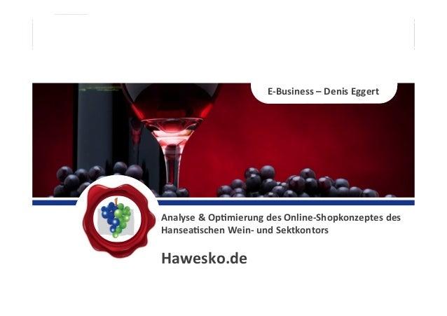 Analyse & Op,mierung des Online-‐Shopkonzeptes des Hansea,schen Wein-‐ und Sektkontors  Hawesko.de...
