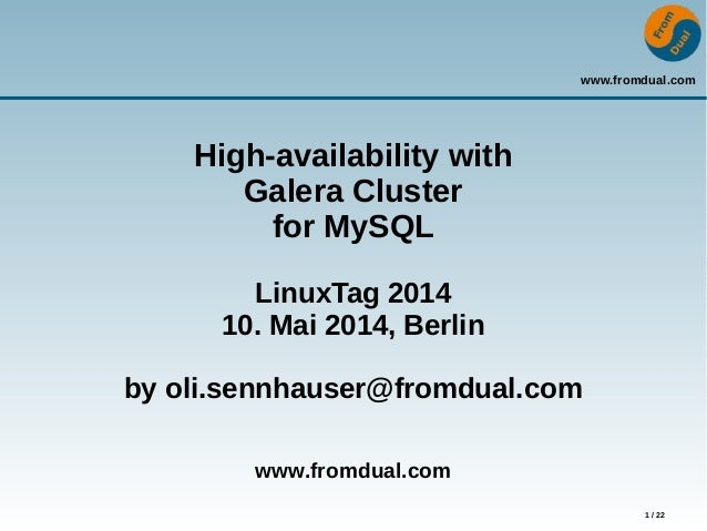www.fromdual.com 1 / 22 High-availability with Galera Cluster for MySQL LinuxTag 2014 10. Mai 2014, Berlin by oli.sennhaus...