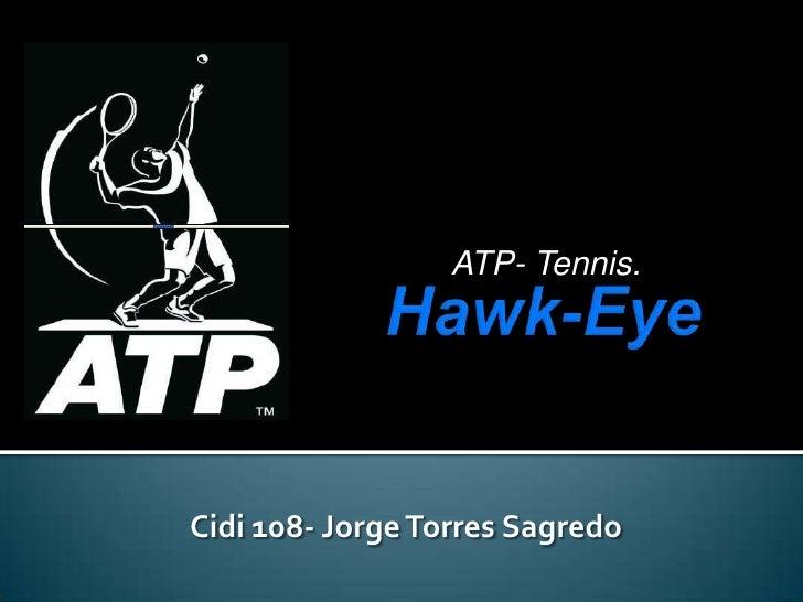 ATP- Tennis.<br />Hawk-Eye<br />Cidi 108- Jorge Torres Sagredo<br />