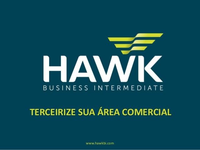 TERCEIRIZE SUA ÁREA COMERCIAL www.hawkbi.com