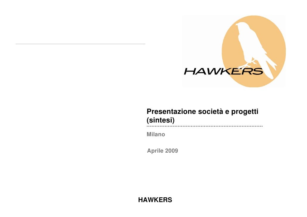 Presentazione società e progetti  (sintesi)  Milano   Aprile 2009     HAWKERS