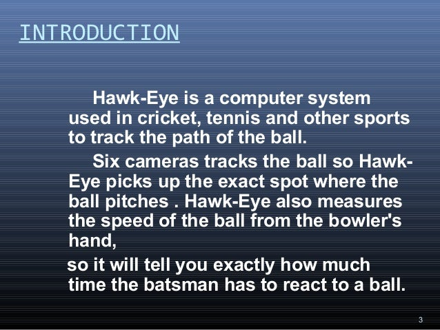 introduction to hawk eye What is hawk eye technology hawk-eye is a  in automobile hawk-eye technology is used for wheel  in a very short duration after its introduction.