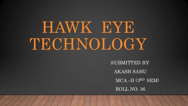 HAWK EYE TECHNOLOGY SUBMITTED BY: AKASH SAHU MCA –II (3RD SEM) ROLL NO. 36