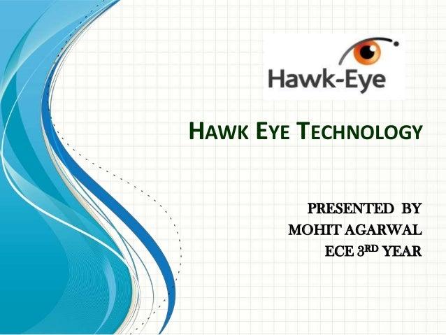 HAWK EYE TECHNOLOGY PRESENTED BY MOHIT AGARWAL ECE 3RD YEAR