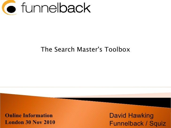 Online Information London 30 Nov 2010 The Search Master's Toolbox David Hawking Funnelback / Squiz