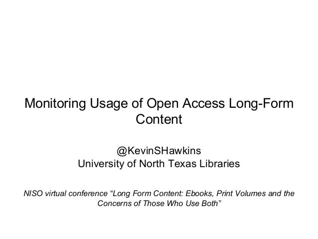 Monitoring Usage of Open Access Long-Form Content @KevinSHawkins University of North Texas Libraries NISO virtual conferen...