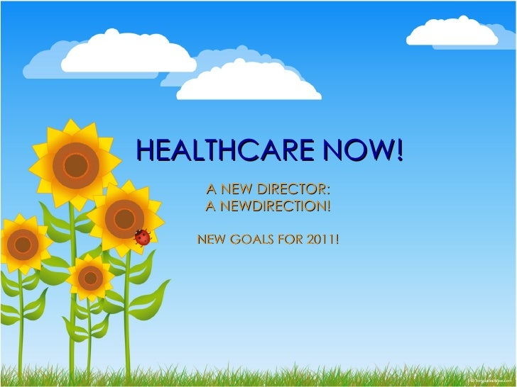 HEALTHCARE NOW! A NEW DIRECTOR: A NEWDIRECTION! NEW GOALS FOR 2011!