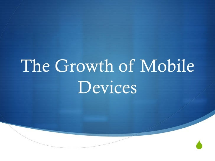 The Growth of Mobile      Devices                       