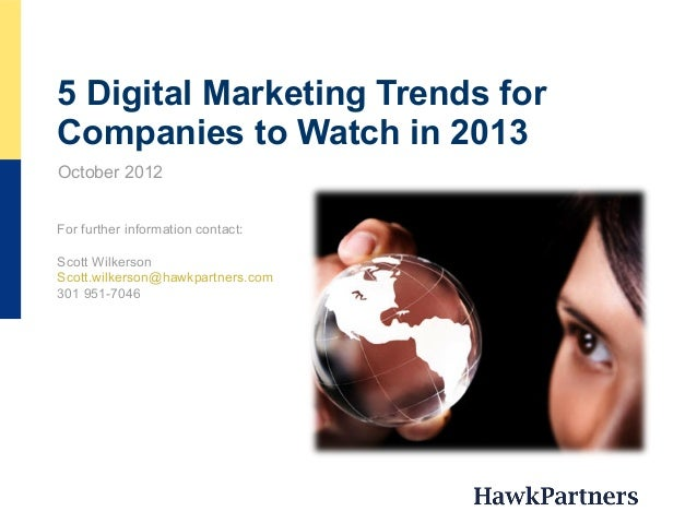 5 Digital Marketing Trends for Companies to Watch in 2013 For further information contact: Scott Wilkerson Scott.wilkerson...