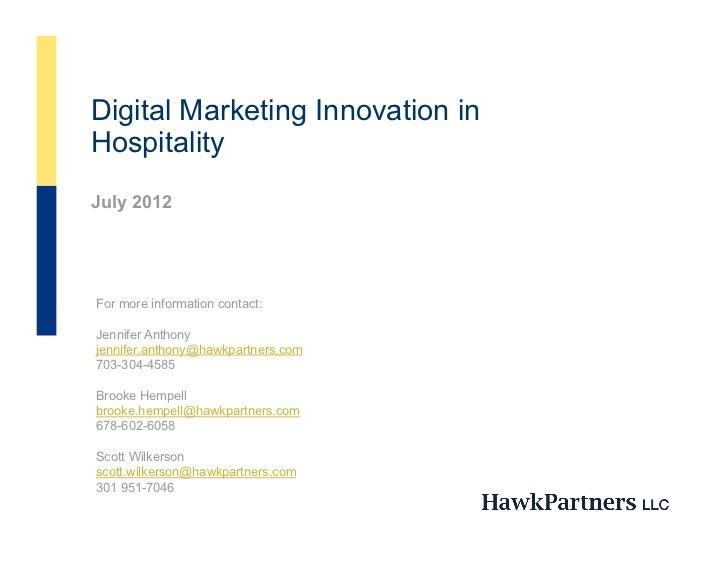 Digital Marketing Innovation inHospitalityJuly 2012For more information contact:Jennifer Anthonyjennifer.anthony@hawkpartn...