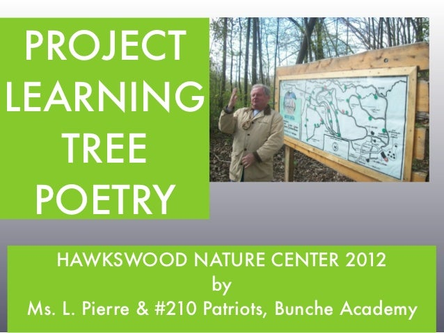 PROJECTLEARNING   TREE  POETRY   HAWKSWOOD NATURE CENTER 2012                      byMs. L. Pierre & #210 Patriots, Bunche...