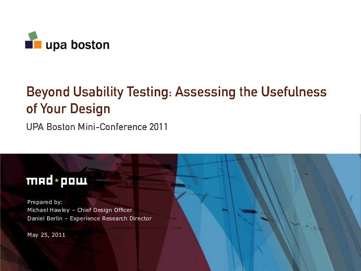 Beyond Usability Testing: Assessing the Usefulness of Your Design<br />UPA Boston Mini-Conference 2011<br />Prepared by:<b...