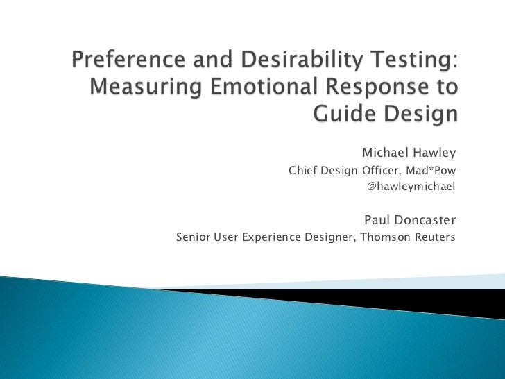 Preference and Desirability Testing: Measuring Emotional Response to Guide Design<br />Michael Hawley<br />Chief Design Of...