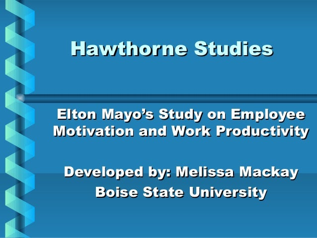Hawthorne StudiesHawthorne Studies Elton Mayo's Study on EmployeeElton Mayo's Study on Employee Motivation and Work Produc...