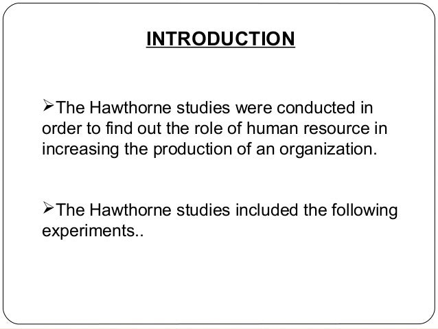 an introduction to hawthorne experiments Unraveling the hawthorne effect: an experimental artifact 'too good to die' by the hawthorne experiments since its introduction in 1953.