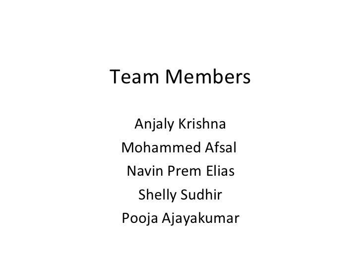 Team Members Anjaly Krishna Mohammed Afsal  Navin Prem Elias Shelly Sudhir Pooja Ajayakumar
