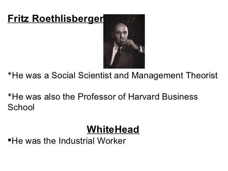 fritz roethlisberger in the hawthorne plant experiment Hawthorne studies become the foundation and the basis of human  by elton  mayo and fritz roethlisberger of the harvard business school  elton mayo  and his associates conducted their studies in the hawthorne plant of.