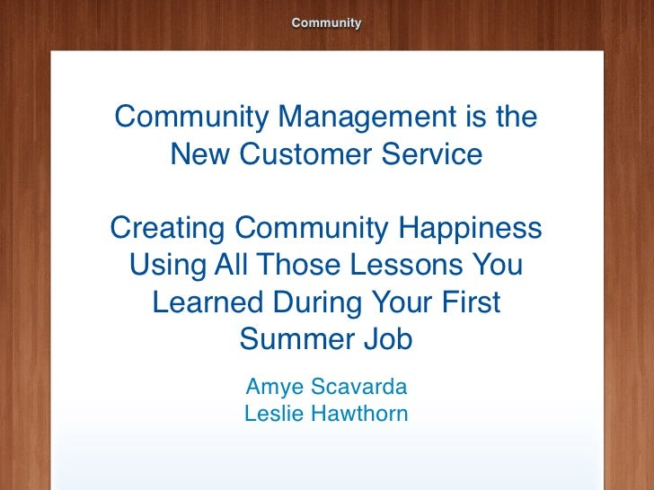 CommunityCommunity Management is the   New Customer ServiceCreating Community Happiness Using All Those Lessons You   Lear...