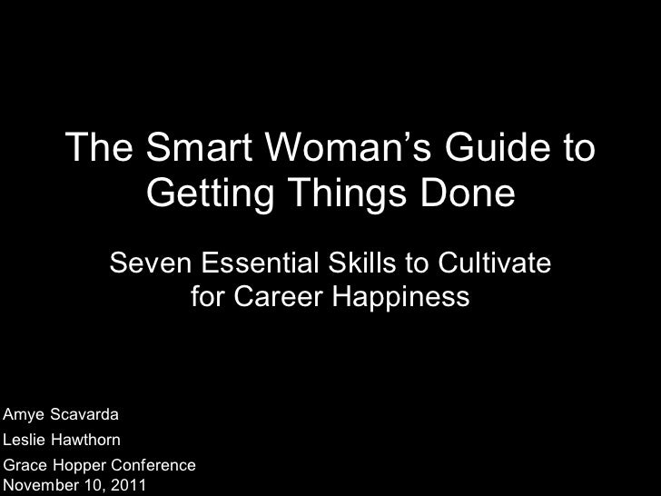 The Smart Woman's Guide to Getting Things Done <ul><li>Seven Essential Skills to Cultivate for Career Happiness </li></ul>...