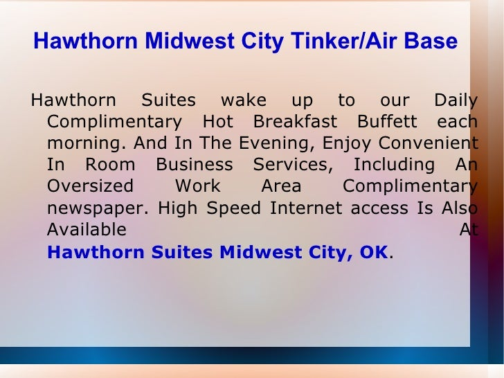 Hawthorn Midwest City Tinker/Air Base Hawthorn Suites wake up to our Daily Complimentary Hot Breakfast Buffett each mornin...