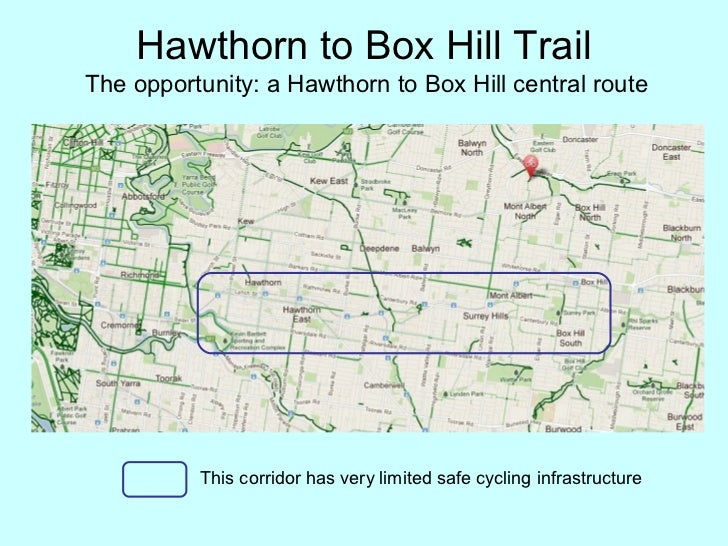 Hawthorn to Box Hill TrailThe opportunity: a Hawthorn to Box Hill central route          This corridor has very limited sa...