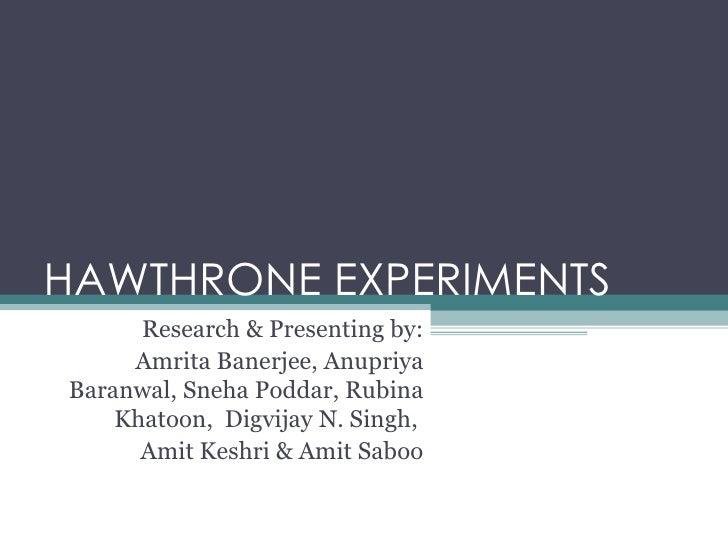 HAWTHRONE EXPERIMENTS Research & Presenting by: Amrita Banerjee, Anupriya Baranwal, Sneha Poddar, Rubina Khatoon,  Digvija...