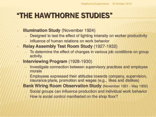 the hawthorne experiments illumination test essay 1 hawthorne studies to 21st century management the paper whether the hawthorne studies were relevant to an experiment called the illumination test.