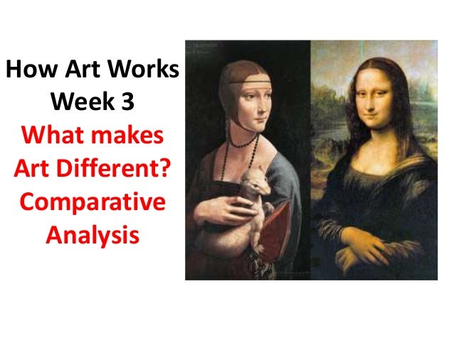 How Art Works Week 3 What makes Art Different? Comparative Analysis
