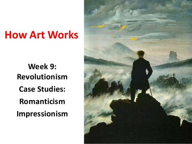 How Art Works Week 9: Revolutionism Case Studies: Romanticism Impressionism