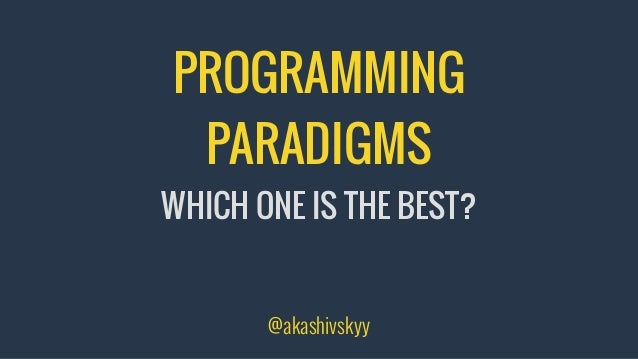 PROGRAMMING PARADIGMS WHICH ONE IS THE BEST? @akashivskyy