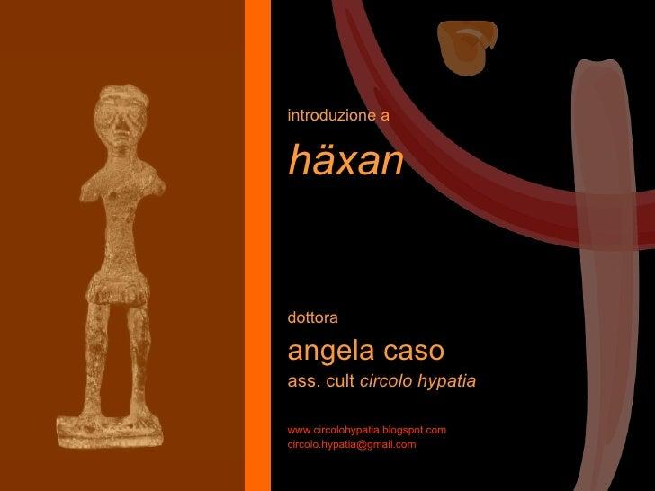 introduzione a häxan dottora angela caso ass. cult  circolo hypatia www.circolohypatia.blogspot.com [email_address]