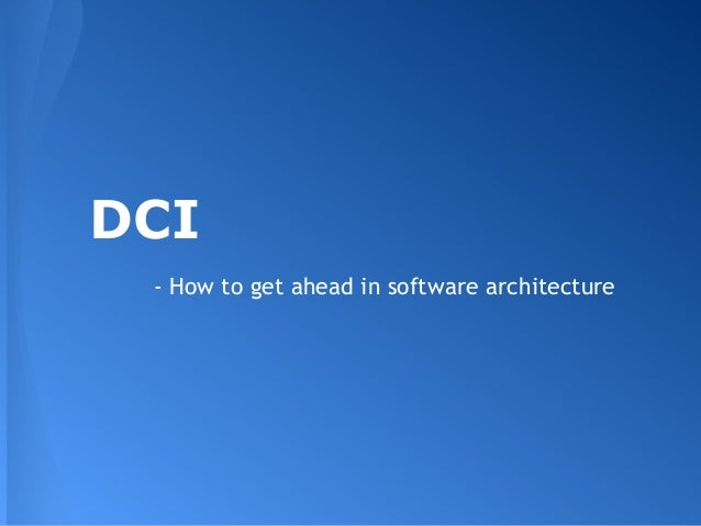 DCI - How to get ahead in software architecture