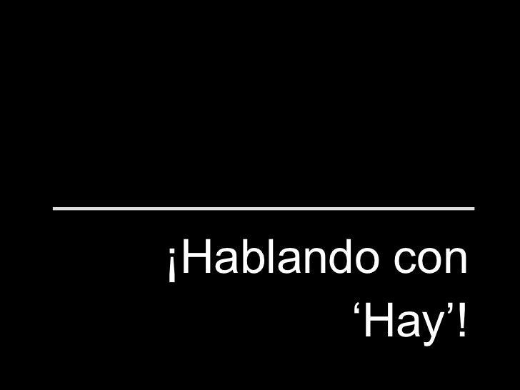 ¡Hablando con 'Hay'!