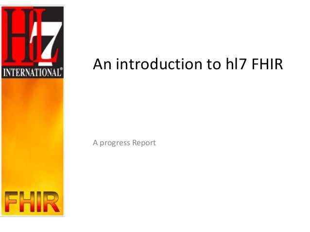 An introduction to hl7 FHIRA progress Report