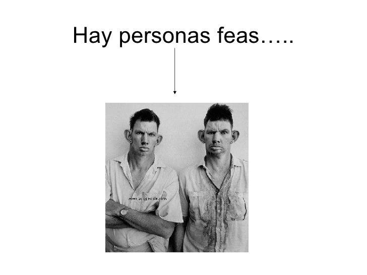 Hay personas feas…..