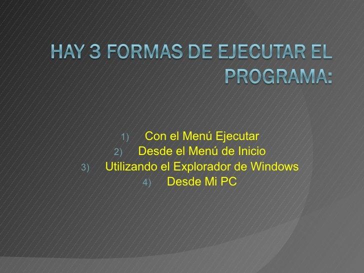 <ul><li>Con el Menú Ejecutar </li></ul><ul><li>Desde el Menú de Inicio </li></ul><ul><li>Utilizando el Explorador de Windo...