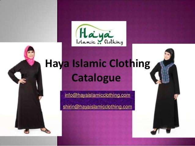 Haya Islamic Clothing Catalogue info@hayaislamicclothing.com shirin@hayaislamicclothing.com