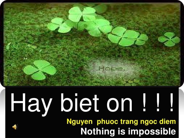Hay biet on ! ! !<br />Nguyen  phuoctrangngoc diem<br />Nothing is impossible<br />