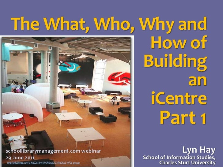 The What, Who, Why and How of<br />Building<br />an<br />iCentre<br />Part 1<br />Lyn HaySchool of Information Studies,Cha...