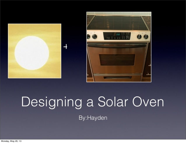 Designing a Solar OvenBy:Hayden+Monday, May 20, 13