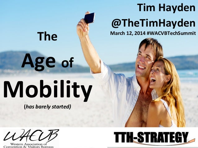 The	   	    Age	   of	    Mobility	   (has	   barely	   started)	    Tim	   Hayden	    @TheTimHayden	    March	   12,	   2...