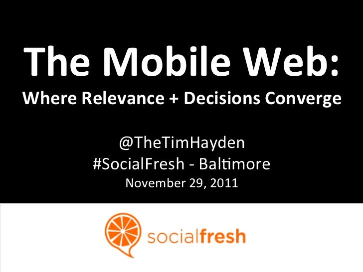The Mobile Web:  Where Relevance + Decisions Converge                                      @TheTimHayd...