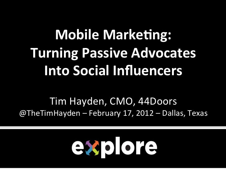 Mobile Marke+ng:      Turning Passive Advocates        Into Social Influencers                ...