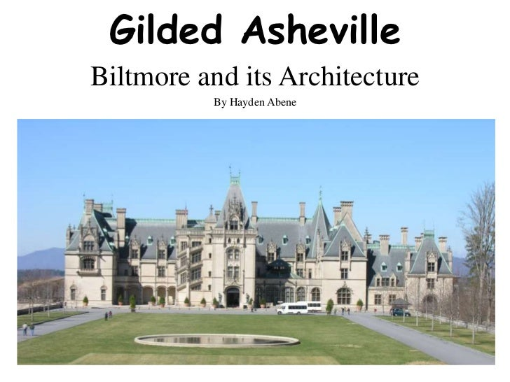 Gilded Asheville<br />Biltmore and its Architecture<br />By Hayden Abene<br />