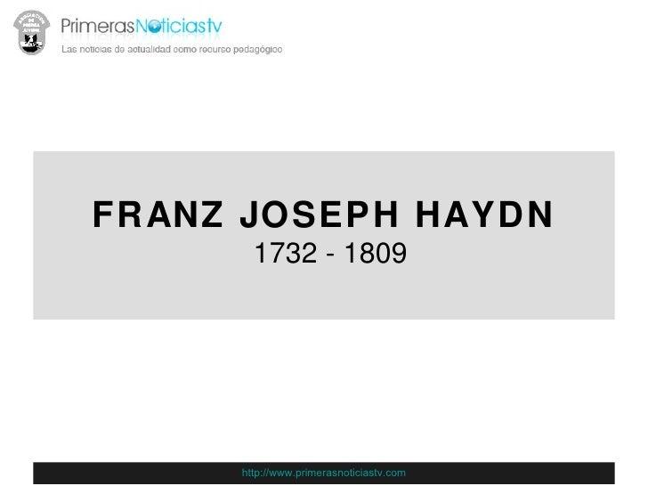 FRANZ JOSEPH HAYDN   1732 - 1809 http://www.primerasnoticiastv.com