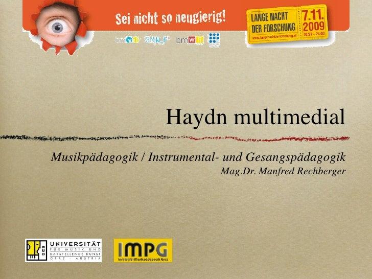 Haydn multimedial Musikpädagogik / Instrumental- und Gesangspädagogik                              Mag.Dr. Manfred Rechber...