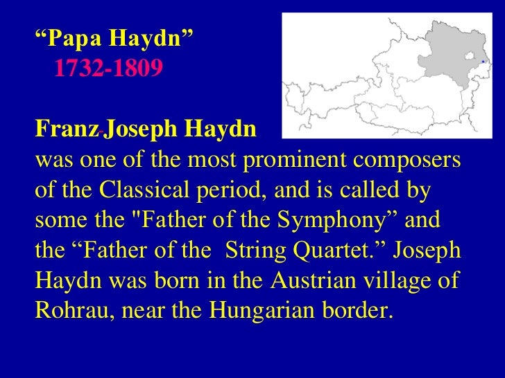 """""""Papa Haydn"""" 1732-1809Franz Joseph Haydnwas one of the most prominent composersof the Classical period, and is called byso..."""